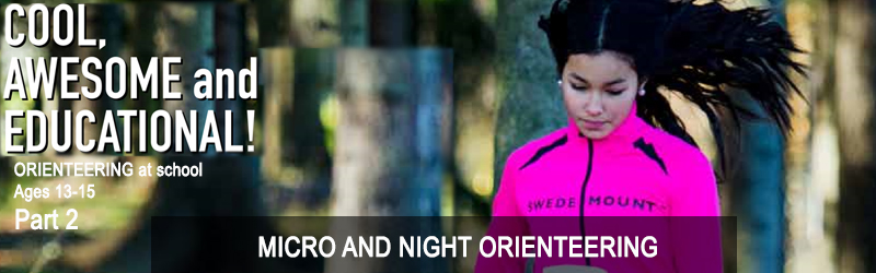 Orienteering at school for ages 13-15, Chapter 43: MICRO AND NIGHT ORIENTEERING